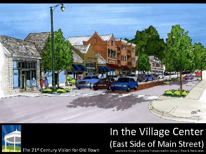 In the Village Center The 21 st Century Vision for Old Town (East Side