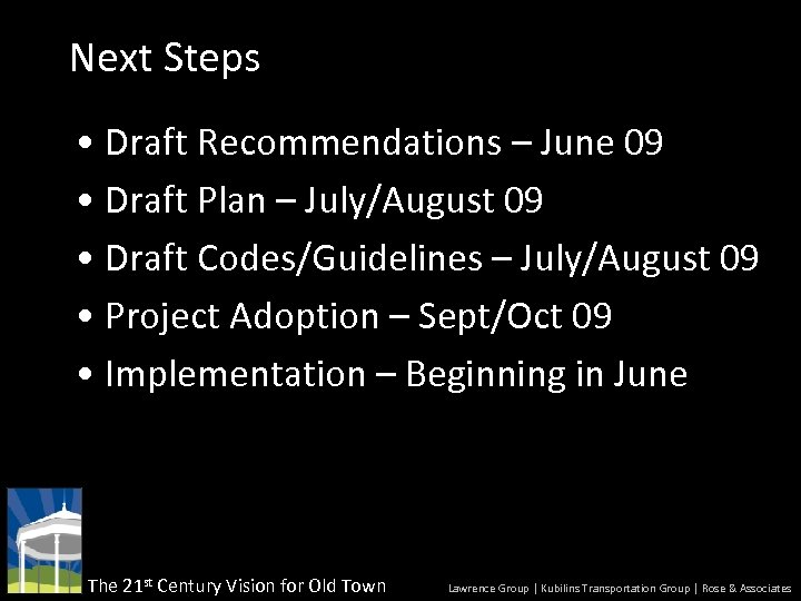 Next Steps • Draft Recommendations – June 09 • Draft Plan – July/August 09