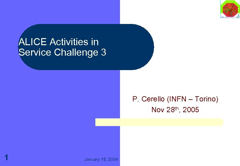 ALICE Activities in Service Challenge 3 P. Cerello (INFN – Torino) Nov 28 th,