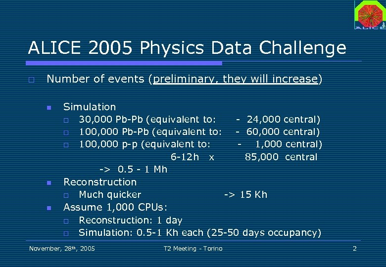 ALICE 2005 Physics Data Challenge o Number of events (preliminary, they will increase) n