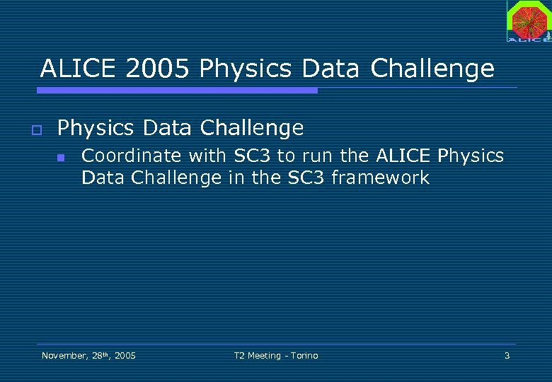 ALICE 2005 Physics Data Challenge o Physics Data Challenge n Coordinate with SC 3