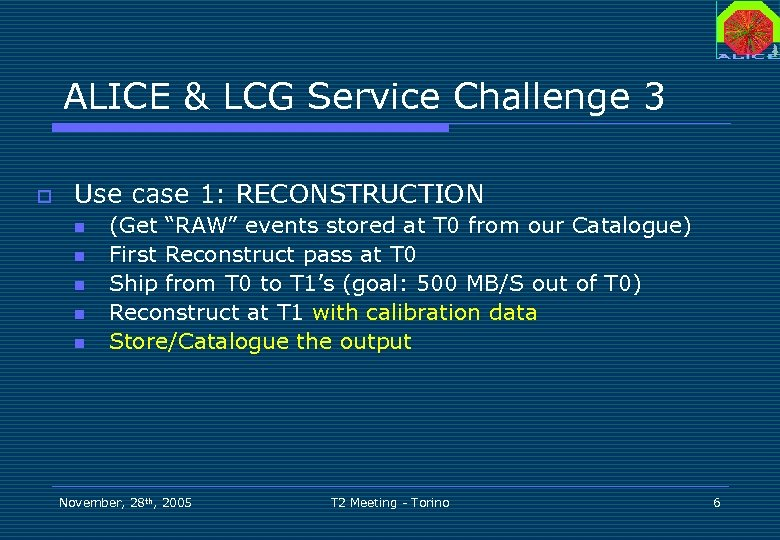 ALICE & LCG Service Challenge 3 o Use case 1: RECONSTRUCTION n n n