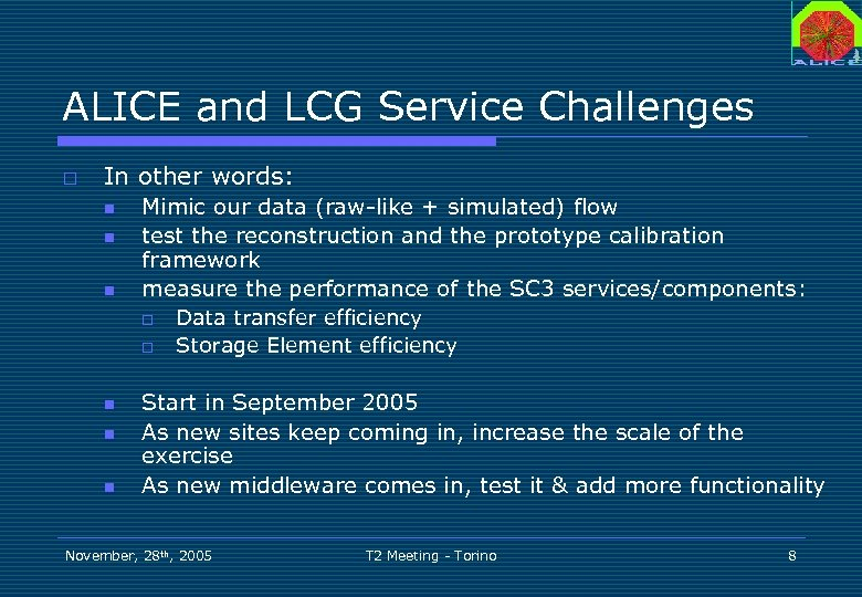 ALICE and LCG Service Challenges o In other words: n n n Mimic our