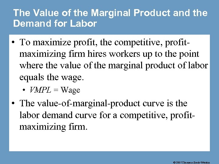 The Value of the Marginal Product and the Demand for Labor • To maximize