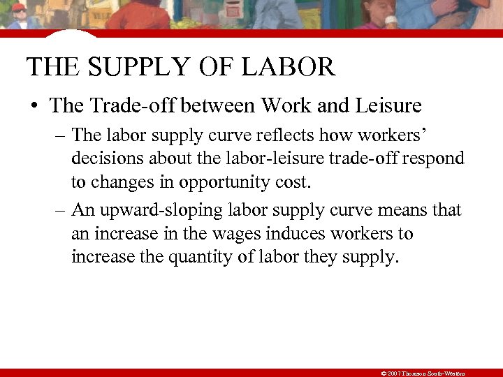 THE SUPPLY OF LABOR • The Trade-off between Work and Leisure – The labor