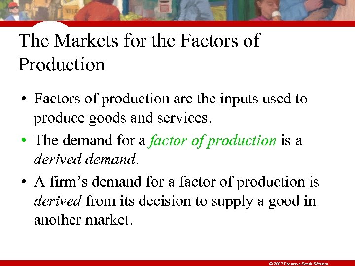 The Markets for the Factors of Production • Factors of production are the inputs