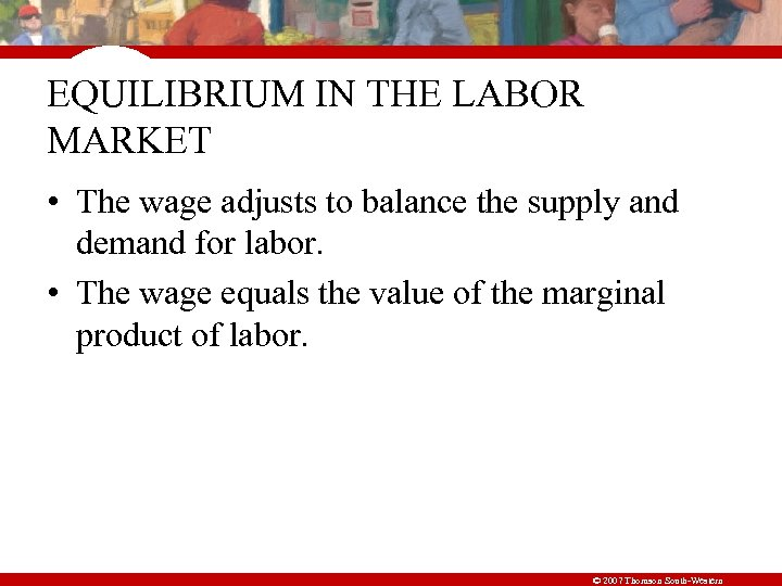 EQUILIBRIUM IN THE LABOR MARKET • The wage adjusts to balance the supply and