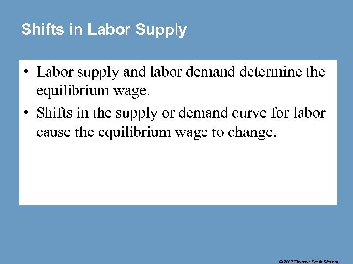 Shifts in Labor Supply • Labor supply and labor demand determine the equilibrium wage.