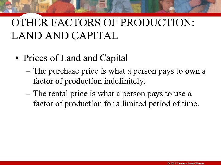 OTHER FACTORS OF PRODUCTION: LAND CAPITAL • Prices of Land Capital – The purchase