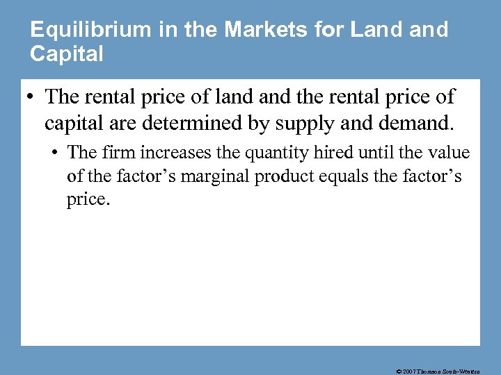 Equilibrium in the Markets for Land Capital • The rental price of land the