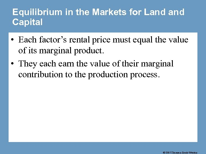 Equilibrium in the Markets for Land Capital • Each factor's rental price must equal