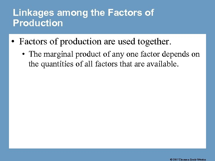 Linkages among the Factors of Production • Factors of production are used together. •