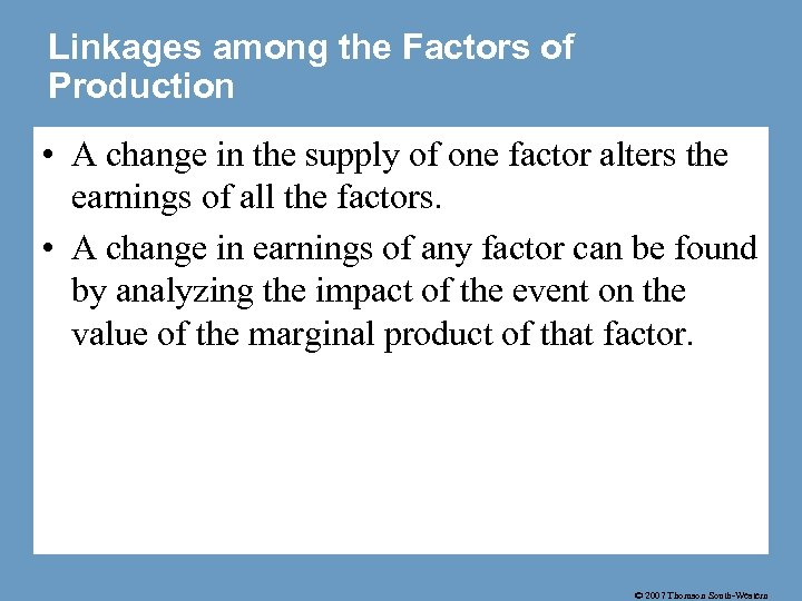 Linkages among the Factors of Production • A change in the supply of one