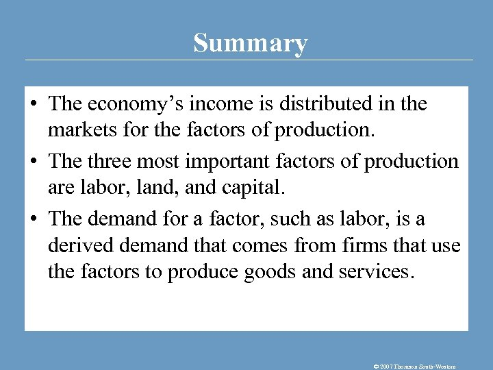 Summary • The economy's income is distributed in the markets for the factors of