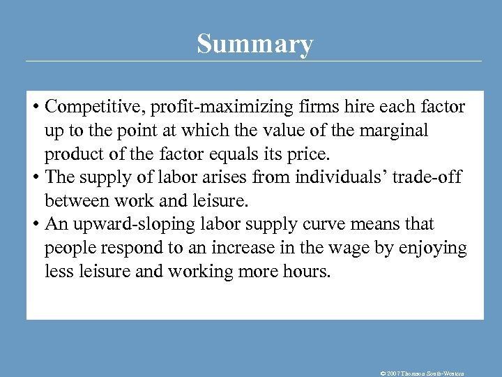 Summary • Competitive, profit-maximizing firms hire each factor up to the point at which