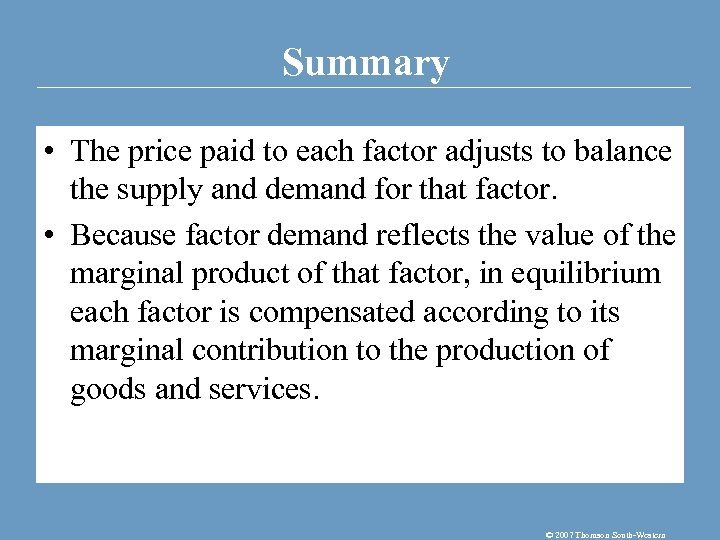 Summary • The price paid to each factor adjusts to balance the supply and