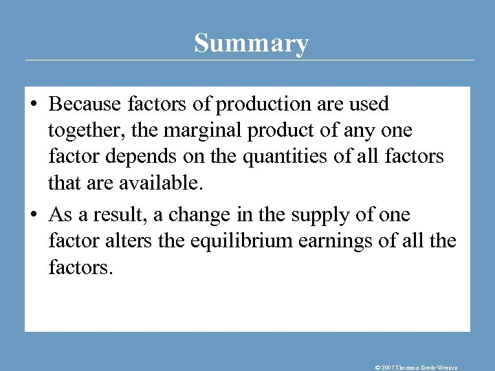 Summary • Because factors of production are used together, the marginal product of any