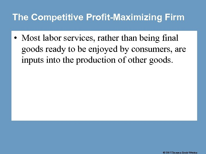 The Competitive Profit-Maximizing Firm • Most labor services, rather than being final goods ready