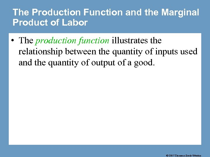The Production Function and the Marginal Product of Labor • The production function illustrates