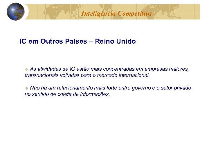 Inteligência Competitiva IC em Outros Países – Reino Unido As atividades de IC estão