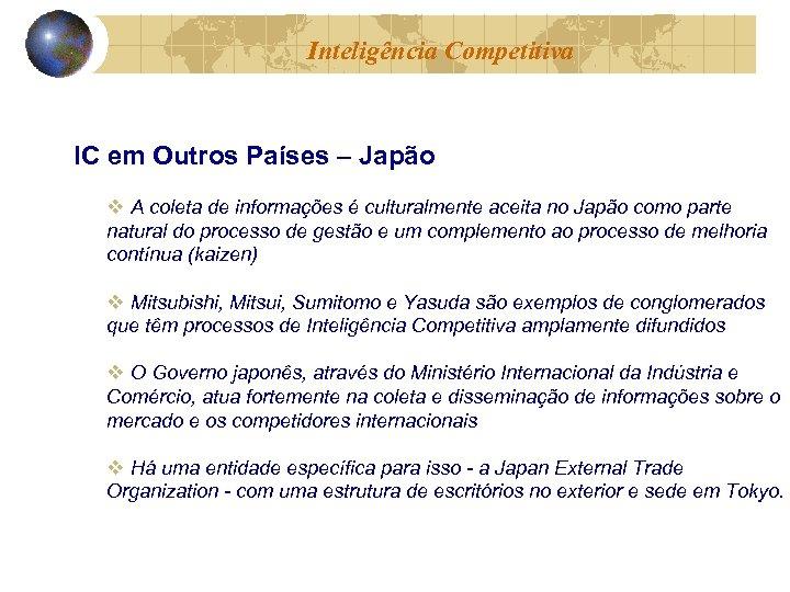 Inteligência Competitiva IC em Outros Países – Japão v A coleta de informações é