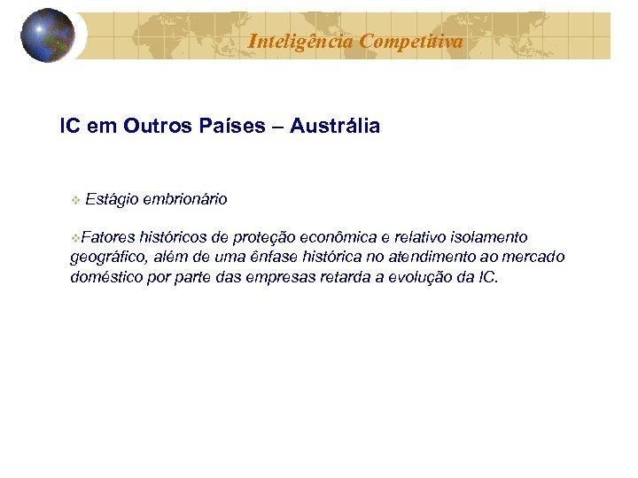 Inteligência Competitiva IC em Outros Países – Austrália v Estágio embrionário v. Fatores históricos