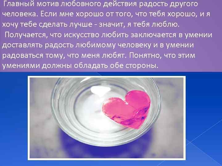 Главный мотив любовного действия радость другого человека. Если мне хорошо от того, что тебя