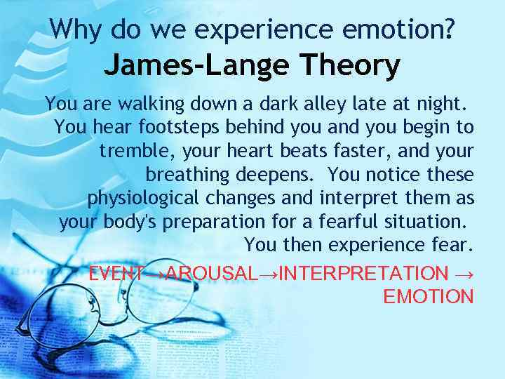 Why do we experience emotion? James-Lange Theory You are walking down a dark alley