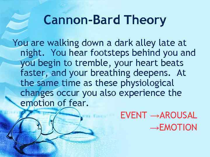 Cannon-Bard Theory You are walking down a dark alley late at night. You hear