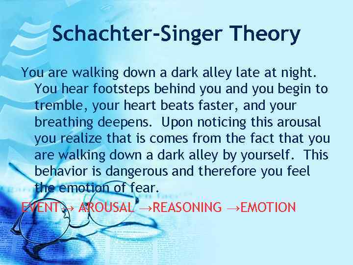Schachter-Singer Theory You are walking down a dark alley late at night. You hear