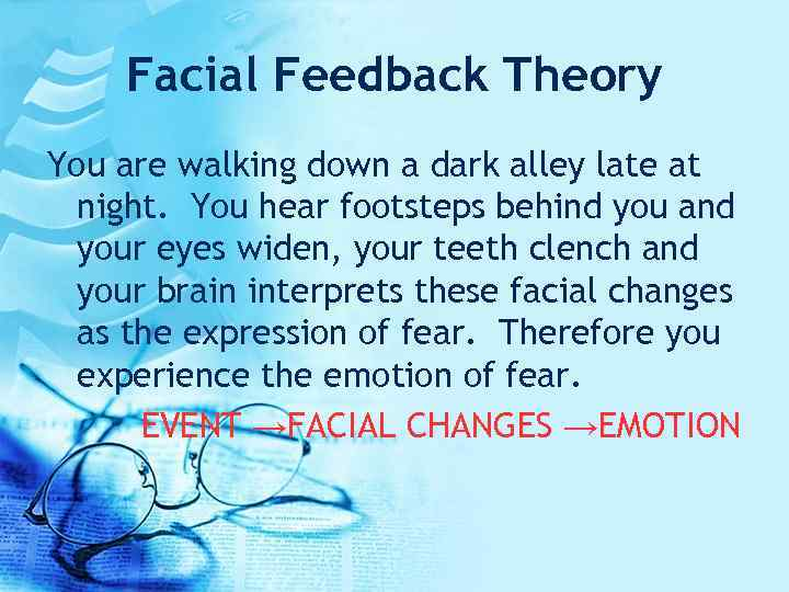 Facial Feedback Theory You are walking down a dark alley late at night. You