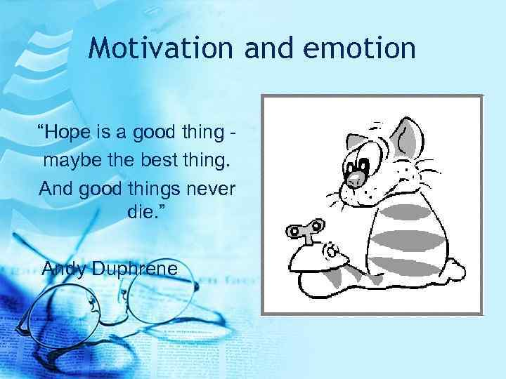 """Motivation and emotion """"Hope is a good thing maybe the best thing. And good"""