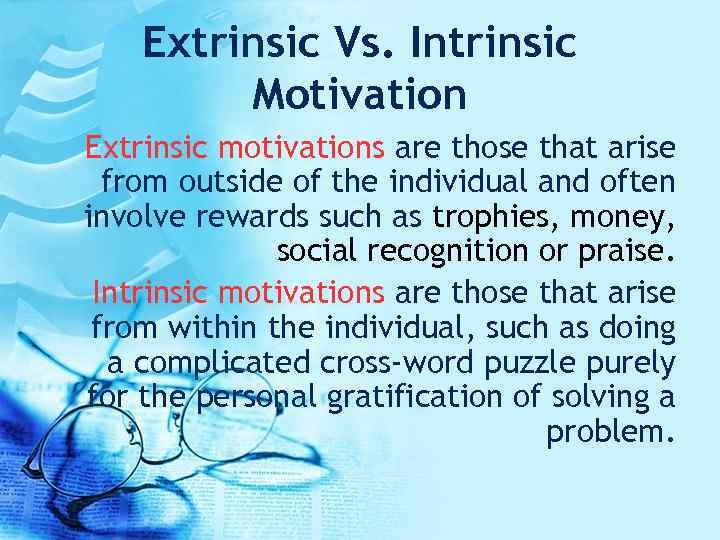 Extrinsic Vs. Intrinsic Motivation Extrinsic motivations are those that arise from outside of the