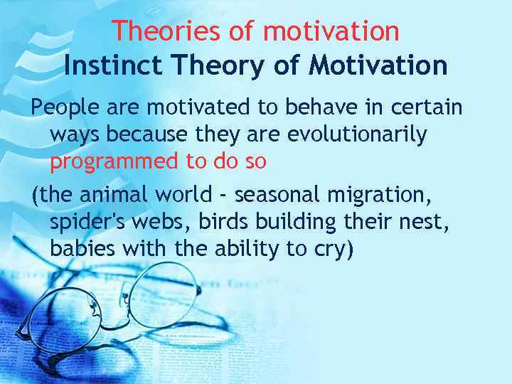 Theories of motivation Instinct Theory of Motivation People are motivated to behave in certain