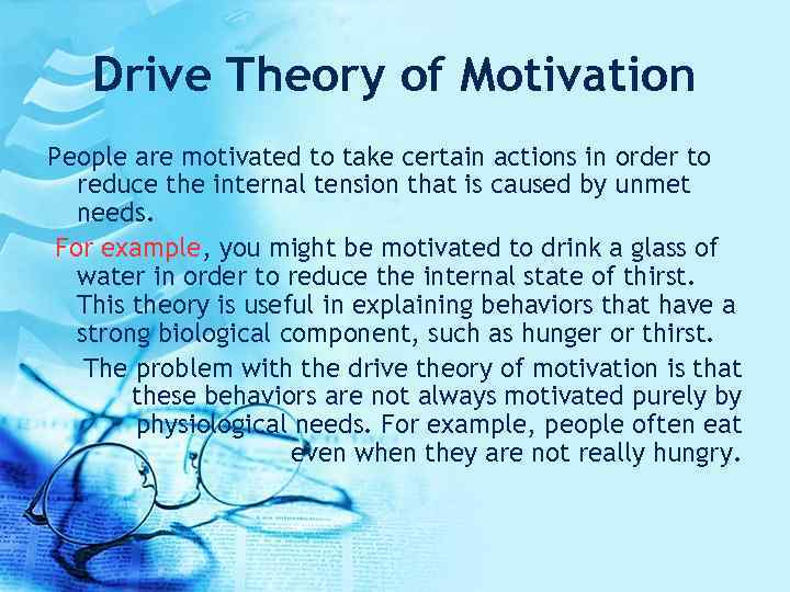 Drive Theory of Motivation People are motivated to take certain actions in order to