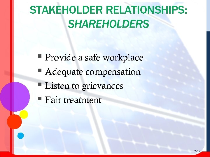 STAKEHOLDER RELATIONSHIPS: SHAREHOLDERS § Provide a safe workplace § Adequate compensation § Listen to