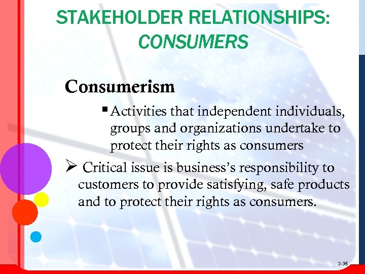 STAKEHOLDER RELATIONSHIPS: CONSUMERS Consumerism § Activities that independent individuals, groups and organizations undertake to