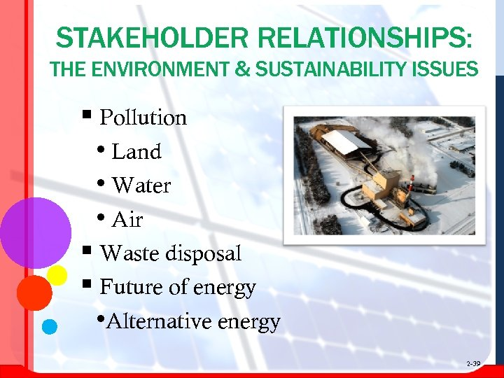 STAKEHOLDER RELATIONSHIPS: THE ENVIRONMENT & SUSTAINABILITY ISSUES § Pollution • Land • Water •