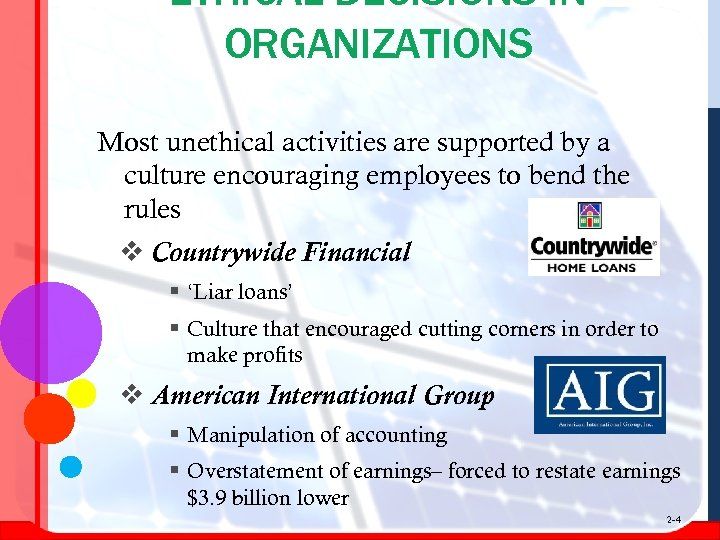 ETHICAL DECISIONS IN ORGANIZATIONS Most unethical activities are supported by a culture encouraging employees