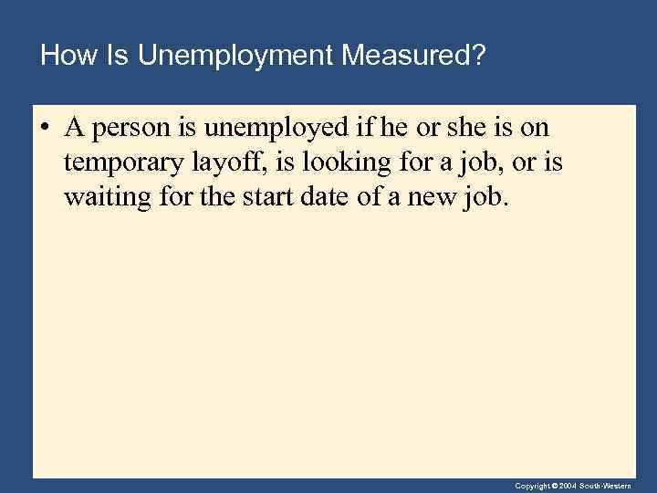 How Is Unemployment Measured? • A person is unemployed if he or she is