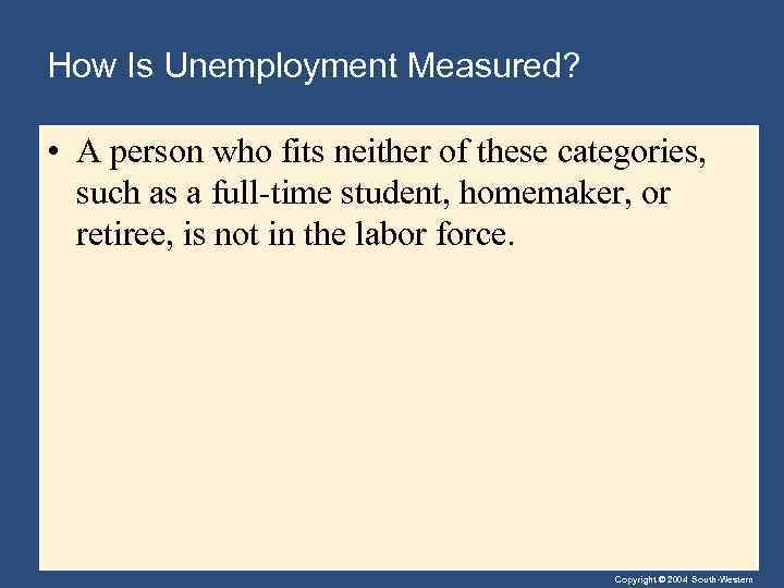 How Is Unemployment Measured? • A person who fits neither of these categories, such