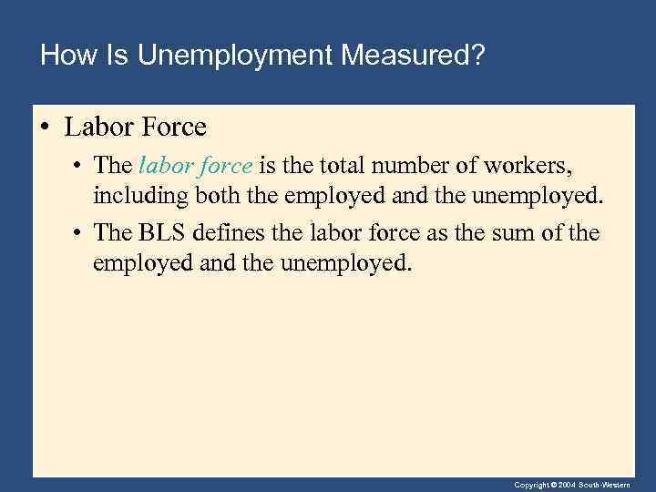 How Is Unemployment Measured? • Labor Force • The labor force is the total