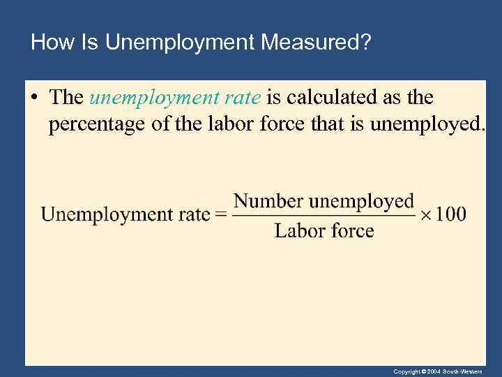 How Is Unemployment Measured? • The unemployment rate is calculated as the percentage of