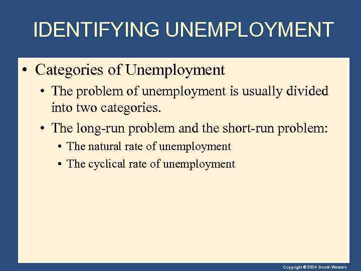 IDENTIFYING UNEMPLOYMENT • Categories of Unemployment • The problem of unemployment is usually divided