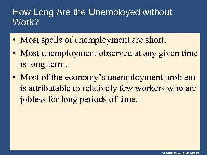 How Long Are the Unemployed without Work? • Most spells of unemployment are short.
