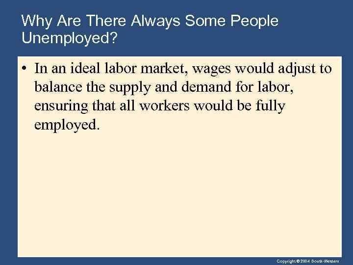 Why Are There Always Some People Unemployed? • In an ideal labor market, wages