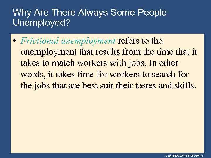 Why Are There Always Some People Unemployed? • Frictional unemployment refers to the unemployment