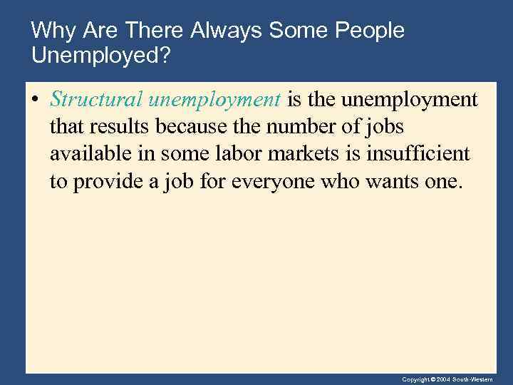 Why Are There Always Some People Unemployed? • Structural unemployment is the unemployment that