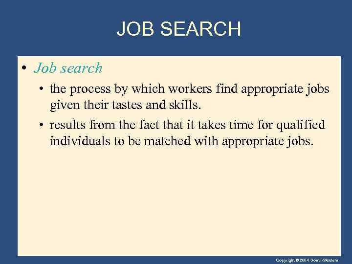 JOB SEARCH • Job search • the process by which workers find appropriate jobs