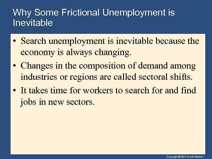 Why Some Frictional Unemployment is Inevitable • Search unemployment is inevitable because the economy